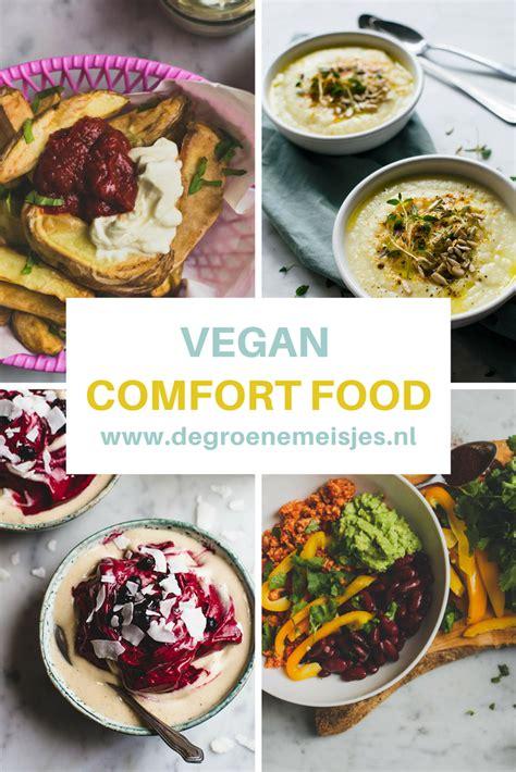 vegan comfort food mijn favoriete comfortfood voor iedere mood de groene