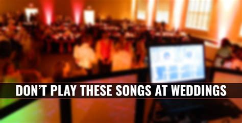 wedding song don t play list don t play these songs at your next wedding gig pcdj