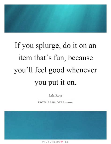 Do You Splurge On by If You Splurge Do It On An Item That S Because You
