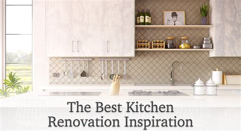 Kitchen Renovation Inspiration The Best Kitchen Renovation Inspiration