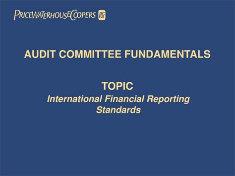 International Financial Reporting Standards ppt caribbean association of audit committee members audit committees corporate