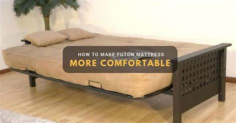 How To Make A Futon how to make a futon mattress more comfortable
