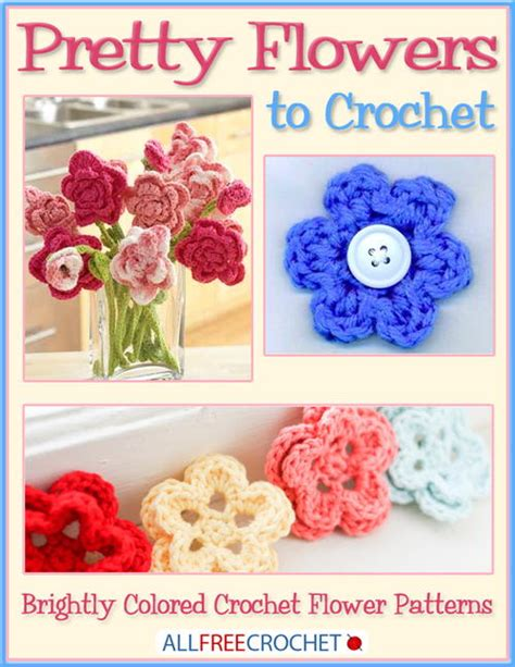 why are flowers brightly colored pretty flowers to crochet brightly colored crochet flower