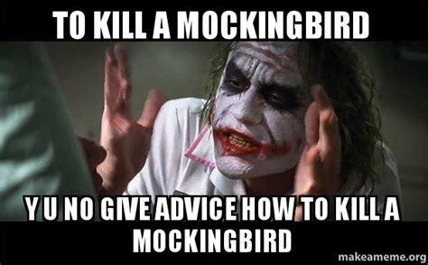 To Kill A Mockingbird Meme - to kill a mockingbird y u no give advice how to kill a