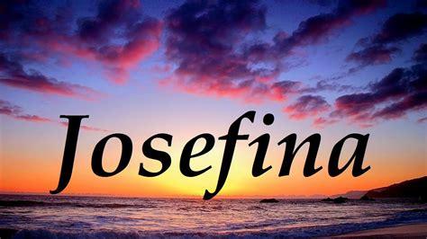 josefina se va de josefina significado y origen del nombre youtube