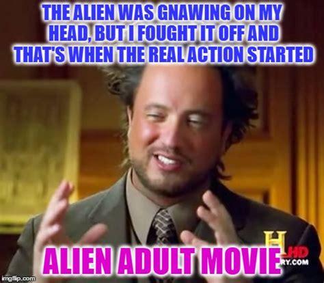 Adult Meme Generator - ancient aliens meme imgflip