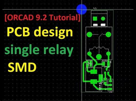 pcb design tutorial orcad orcad 9 2 tutorial pcb design single relay smd youtube