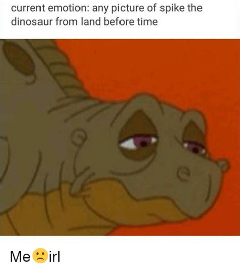 Land Before Time Meme - current emotion any picture of spike the dinosaur from