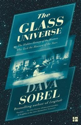 the glass universe the glass universe the hidden history of the women who took the measure of the stars dava