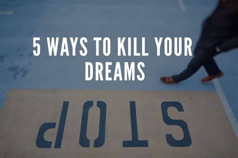 5 Ways To Prettify Your use these 5 ways to kill your dreams