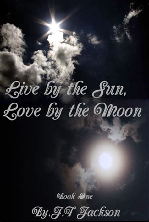 live by the sun love by the moon tattoo live by the sun by the moon by j t jackson