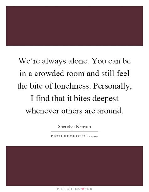 alone in a crowded room always alone quotes sayings always alone picture quotes