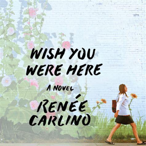 wish you were here a novel wish you were here by renee carlino