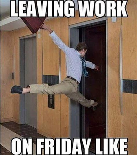 Leaving Work Meme - best 25 leaving work meme ideas on pinterest friday