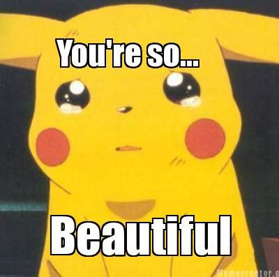You Are Beautiful Meme - meme creator you re so beautiful meme generator at