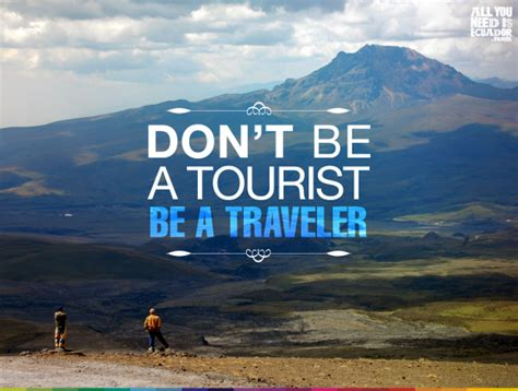dont be a tourist pepe v 233 lez on twitter quot allyouneedisecuador allyouneedisec don 180 t be a tourist be a traveler