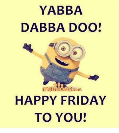 Happy Friday Meme - yabba dabba doo happy friday to you friday meme on me me