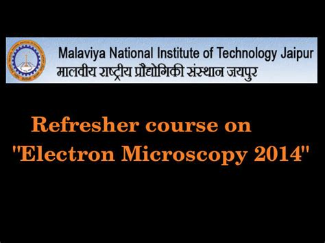 Malaviya National Institute Of Technology Jaipur Mba by Mnit Jaipur Offers Refresher Course On Electron Microscopy