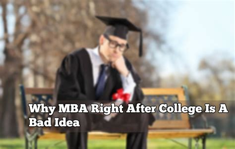 Mba After College by Why Mba Course Right After College Is A Bad Idea A