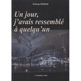 Jour J Resume by Un Jour J Avais Ressembl 233 224 Quelqu Un Broch 233 Solange