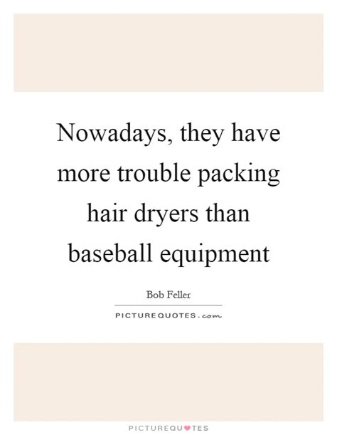 Hair Dryer Quotes nowadays they more trouble packing hair dryers than picture quotes