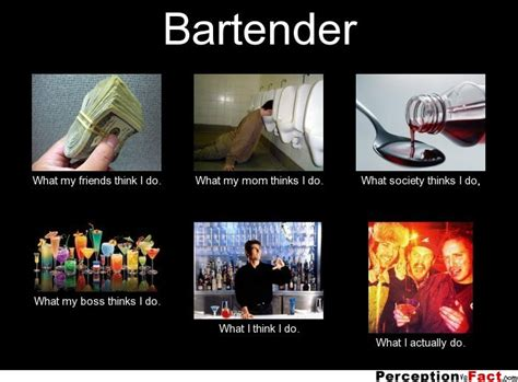 Funny Bartender Memes - bartender what people think i do what i really do