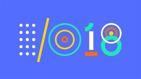 Android Conferences 2018 by I O 2018 Tout Ce Que L On Attend De La Grande