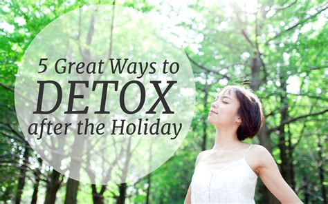 Detox After Holidays by 5 Great Ways To Detox After The Holidays Binghan