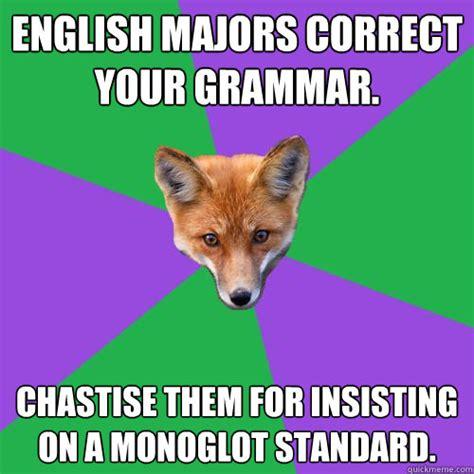 Proper English Meme - english majors correct your grammar chastise them for