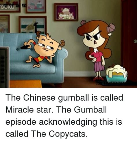 Gumball Memes - ouk the chinese gumball is called miracle star the gumball
