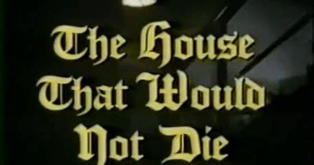 the house that would not die a haunting on the screen the house that would not die