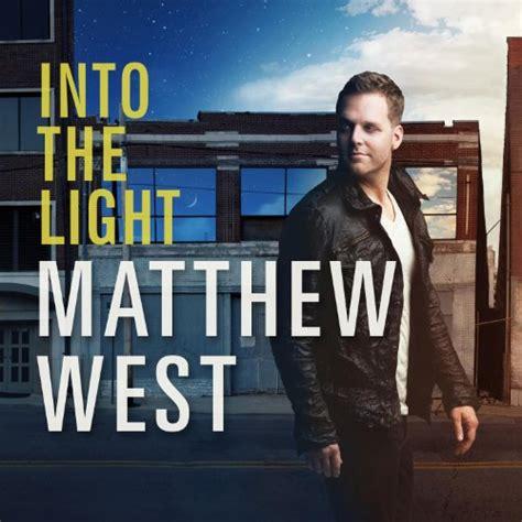 Matthew West Into The Light by Hello Name Is Matthew West Lyrics