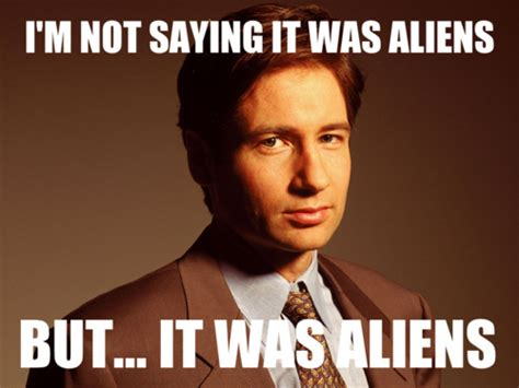 X Files Meme - image 306128 ancient aliens know your meme