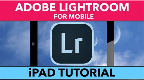 lightroom mobile android tutorial adobe lightroom for mobile tutorial learn lightroom for