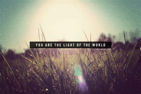 You Are The Light Of by You Are The Light Of The World Pictures Photos And