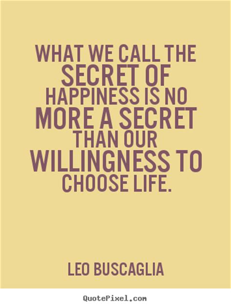 secret we the quote about what we call the secret of happiness is