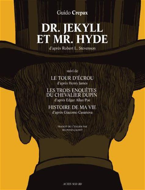 themes dr jekyll et mr hyde dr jekyll et mr hyde bd chez actes sud bd de crepax