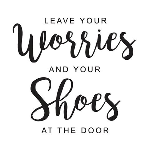 Leave Your Worries And Your Shoes At The Door by Leave Your Worries And Your Shoes At The Door By