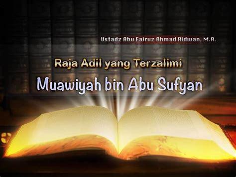 Biografi Muawiyah Bin Abu Sufyan raja adil yang terzalimi mu awiyah bin abu sufyan