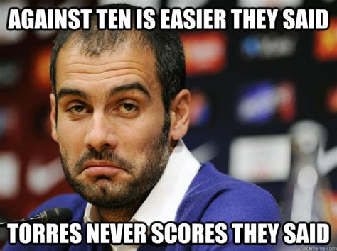 Torres Meme - against ten is easier they said torres never scores they