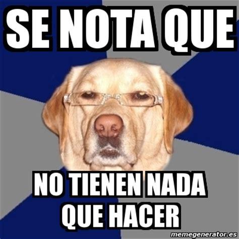 Meme Que - meme perro racista se nota que no tienen nada que hacer