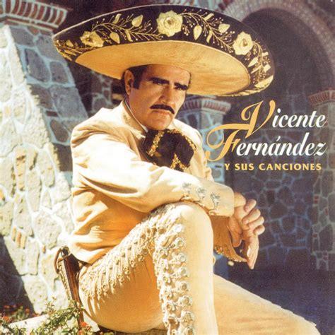 canciones compuestas por vicente fernandez vicente fern 225 ndez y sus canciones the official vicente