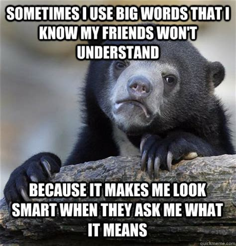 Big Words Meme - sometimes i use big words that i know my friends won t