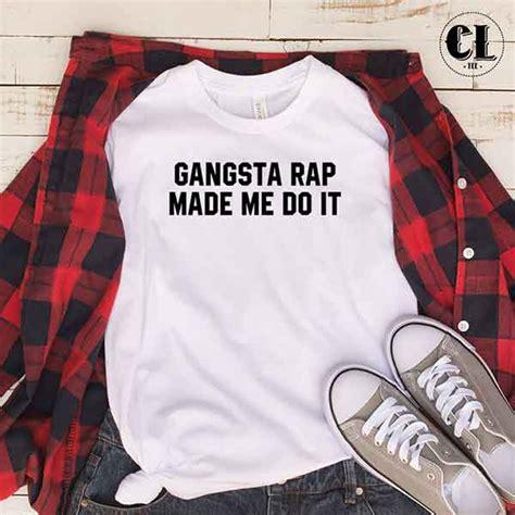 Tshirt Gangsta Rap t shirt gangsta rap made me do it clotee