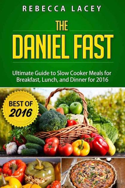 libro the daniel fast for daniel fast the ultimate guide to slow cooker meals for breakfast lunch and dinner by rebecca