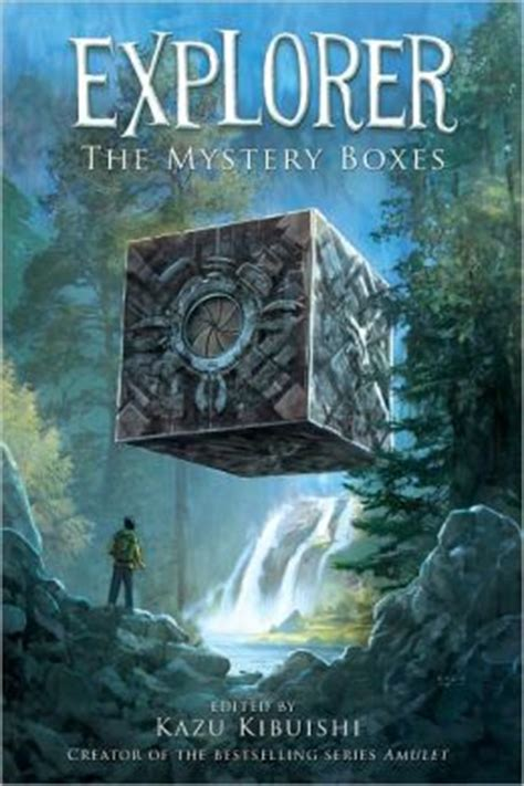 explorer the mystery boxes explorer the mystery boxes by kazu kibuishi