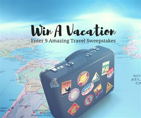 win a vacation 9 amazing travel sweepstakes you must enter life traveled in - Sweepstakes Trips