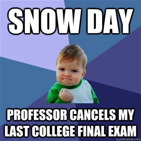 Memes About Final Exams - snow day professor cancels my last college final exam