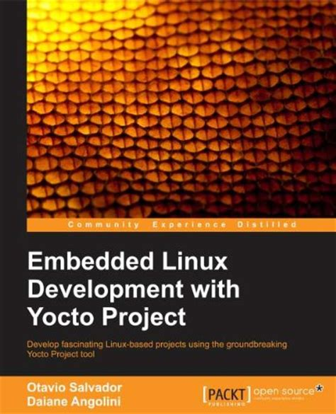embedded linux development using yocto project cookbook second edition practical recipes to help you leverage the power of yocto to build exciting linux based systems books o s systems