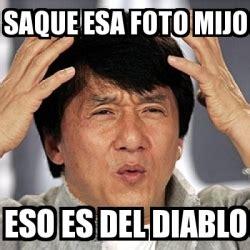 Memes Del Diablo - meme jackie chan saque esa foto mijo eso es del diablo
